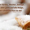 Weiß sind Türme, Dächer, Zweige, und das Jahr geht auf die Neige, und das schönste Fest ist da! - Theodor Fontane