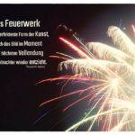 Feuerwerk mit Adorno Zitate Bilder: Das Feuerwerk ist die perfekteste Form der Kunst, da sich das Bild im Moment seiner höchsten Vollendung dem Betrachter wieder entzieht. Theodor W. Adorno