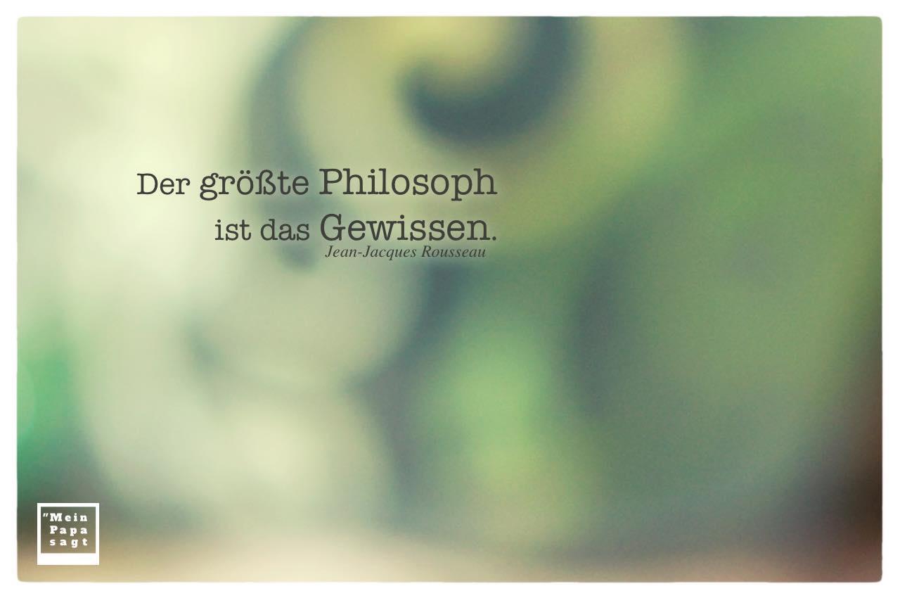 Blumentopf unscharf mit Mein Papa sagt Jean-Jacques Rousseau Zitate Bilder: Der größte Philosoph ist das Gewissen. Jean-Jacques Rousseau