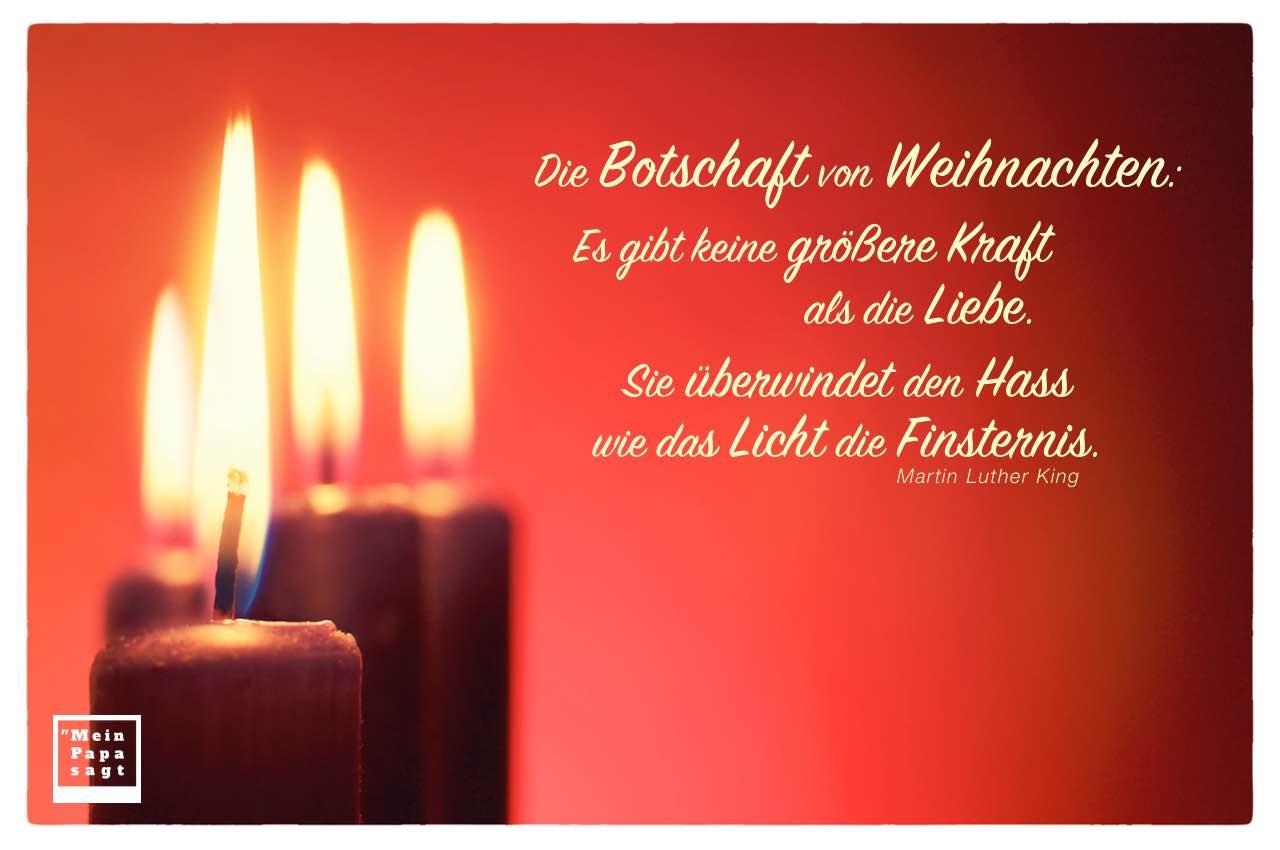 4 Kerzen Weihnachten mit King Weihnacht Zitate Bilder: Die Botschaft von Weihnachten: Es gibt keine größere Kraft als die Liebe. Sie überwindet den Hass wie das Licht die Finsternis. Martin Luther King
