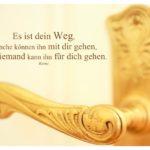 Alt Berliner Türklinke mit Rumi Zitate Bilder: Es ist dein Weg, manche können ihn mit dir gehen, aber niemand kann ihn für dich gehen. Rumi