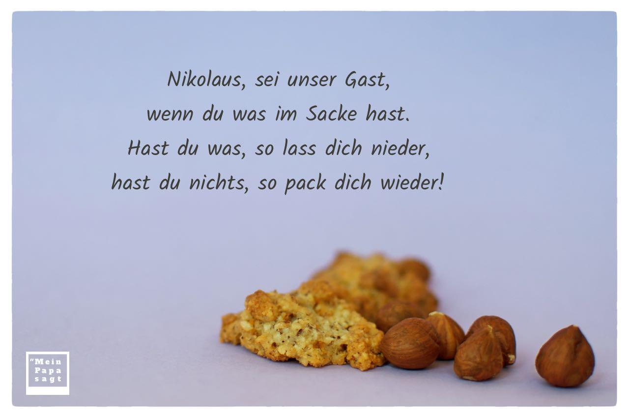Nüsse und Gebäck mit Nikolaus Sprüche: Nikolaus, sei unser Gast, wenn du was im Sacke hast. Hast du was, so lass dich nieder, hast du nichts, so pack dich wieder!
