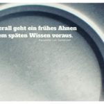 Deckel Blechdose mit Humboldt Zitate Bilder: Überall geht ein frühes Ahnen dem späten Wissen voraus. Alexander von Humboldt
