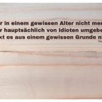 Holzleisten Fichte mit Goetz Zitate Bilder: Wer in einem gewissen Alter nicht merkt, daß er hauptsächlich von Idioten umgeben ist, merkt es aus einem gewissen Grunde nicht. Curt Goetz