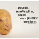 Kartoffelgesicht mit Dietrich Zitate Bilder: Wer zugibt, dass er Unrecht hat, beweist, dass er gescheiter geworden ist. Marlene Dietrich