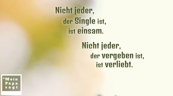 Nicht jeder, der Single ist, ist einsam. Nicht jeder, der vergeben ist, ist verliebt.