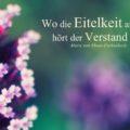 Wo die Eitelkeit anfängt, hört der Verstand auf - Marie von Ebner-Eschenbach