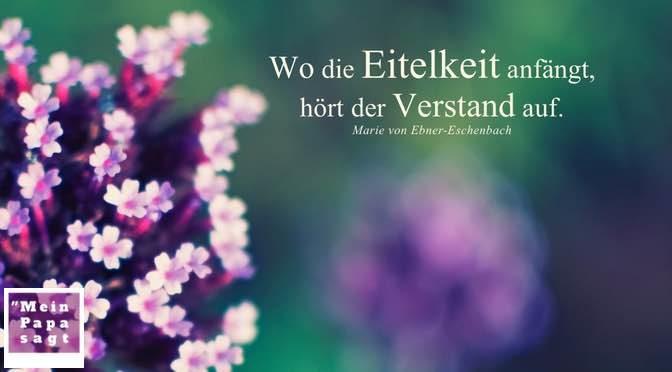 Wo die Eitelkeit anfängt, hört der Verstand auf – Marie von Ebner-Eschenbach