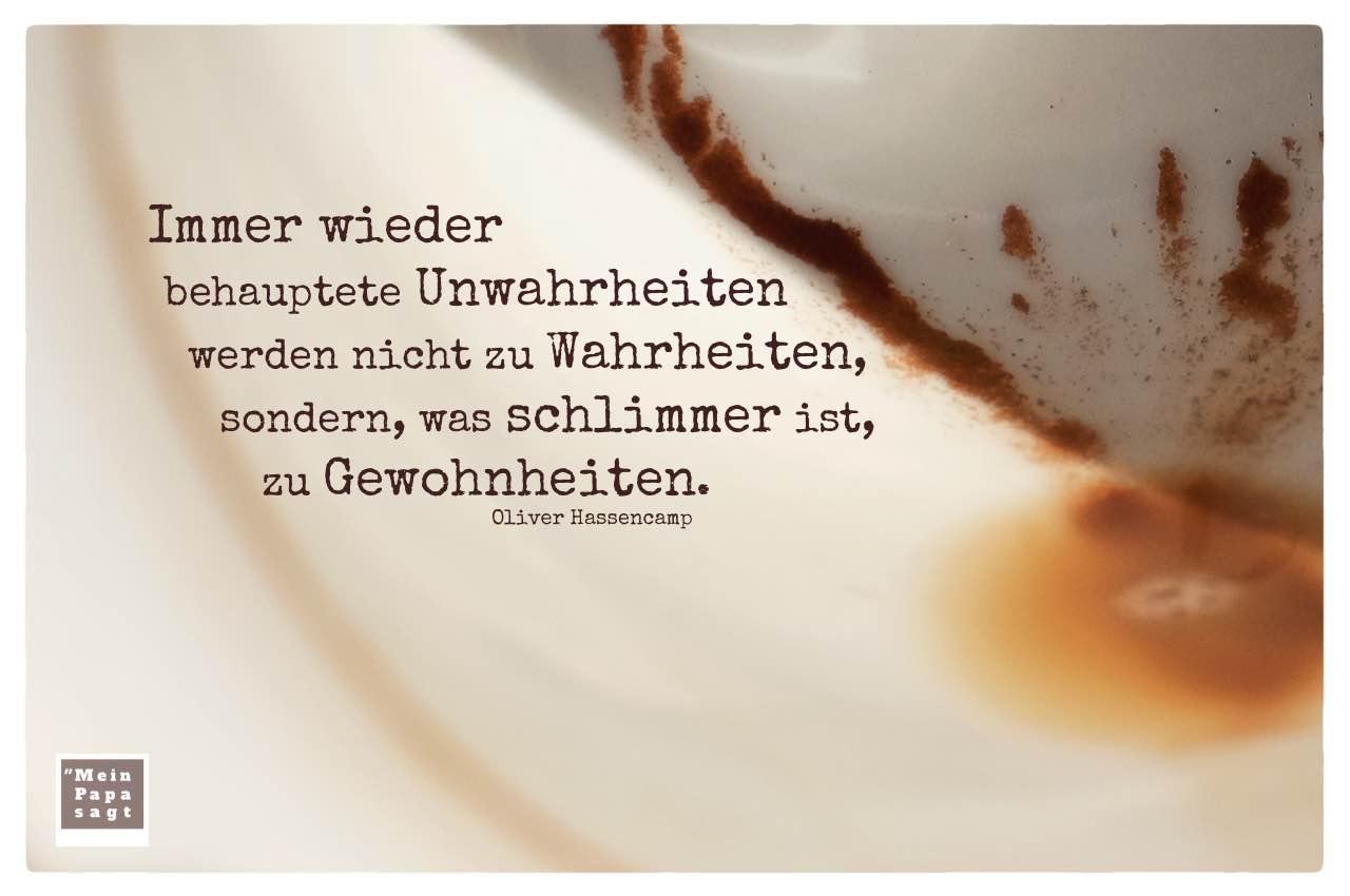 Tasse mit Kaffeesatz und Hassencamp Zitate Bilder: Immer wieder behauptete Unwahrheiten werden nicht zu Wahrheiten, sondern, was schlimmer ist, zu Gewohnheiten. Oliver Hassencamp