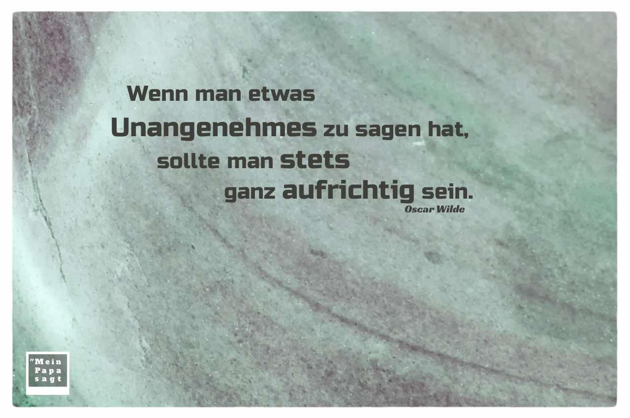 Felsen mit Wilde Zitate Bilder: Wenn man etwas Unangenehmes zu sagen hat, sollte man stets ganz aufrichtig sein. Oscar Wilde