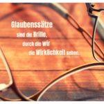 Brillen auf Holztisch mit Stahl Zitate Bilder: Glaubenssätze sind die Brille, durch die wir die Wirklichkeit sehen. Stefanie Stahl