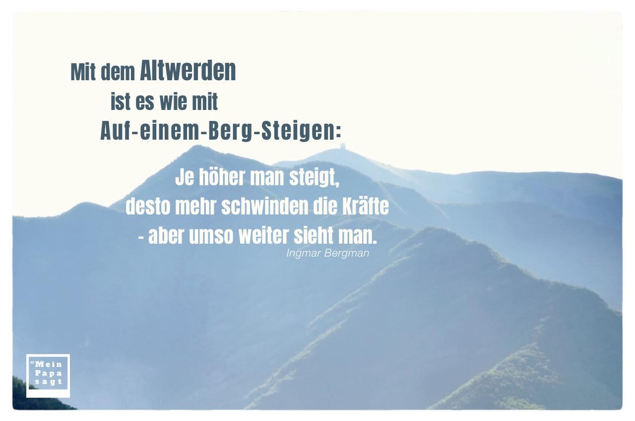 Berge Italien mit Bergman Zitate Bilder: Mit dem Altwerden ist es wie mit Auf-einem-Berg-Steigen: Je höher man steigt, desto mehr schwinden die Kräfte - aber umso weiter sieht man. Ingmar Bergman