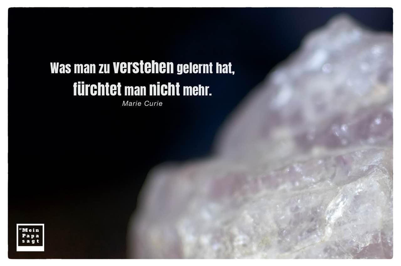 Kristall mit Curie Zitate Bilder: Was man zu verstehen gelernt hat, fürchtet man nicht mehr. Marie Curie