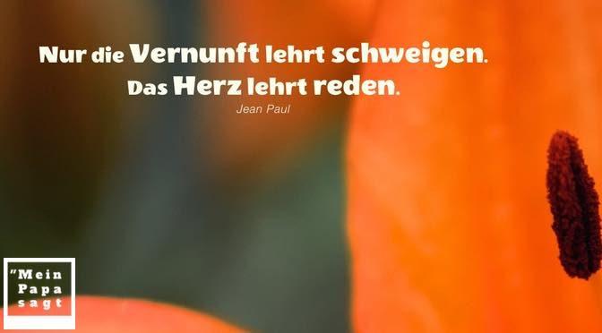 Nur die Vernunft lehrt schweigen. Das Herz lehrt reden – Jean Paul
