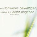 Will man Schweres bewältigen, muss man es leicht angehen - Bertolt Brecht