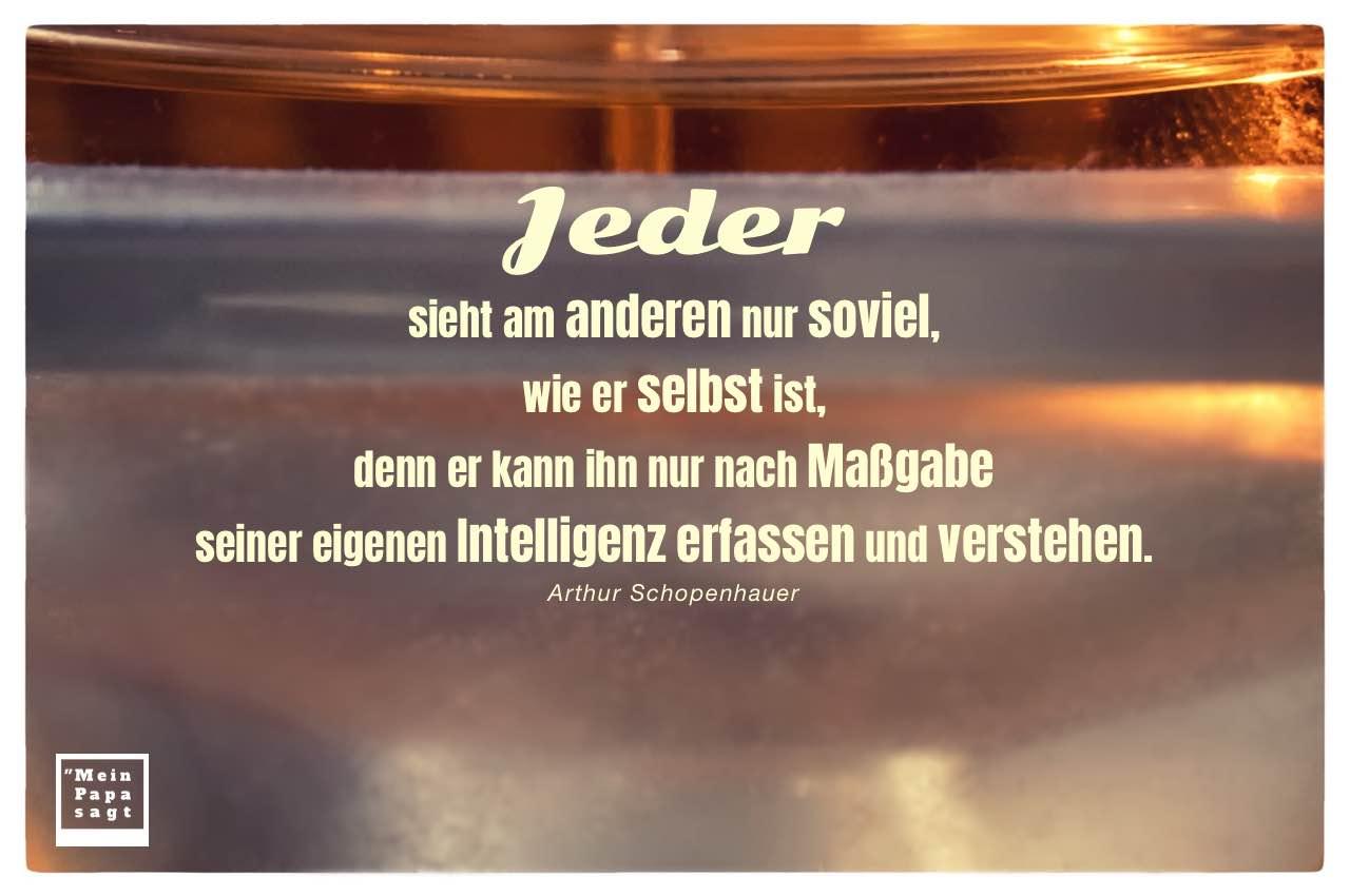 Parfum Flakon mit Schopenhauer Zitate mit Bild: Jeder sieht am anderen nur soviel, wie er selbst ist, denn er kann ihn nur nach Maßgabe seiner eigenen Intelligenz erfassen und verstehen. Arthur Schopenhauer