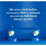 Teil Hebebühne mit Curie Zitate Bilder: Wir dürfen nicht hoffen, eine bessere Welt zu erbauen, ehe nicht die Individuen besser werden. Marie Curie