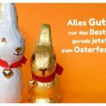 2 Schokoladen Osterhasen mit Sprüche Bilder: Alles Gute, nur das Beste, gerade jetzt zum Osterfeste!