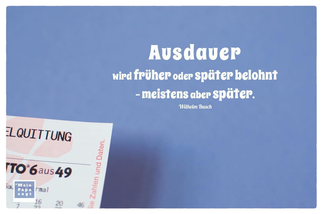 Lottoschein mit Busch Zitate mit Bild: Ausdauer wird früher oder später belohnt - meistens aber später. Wilhelm Busch