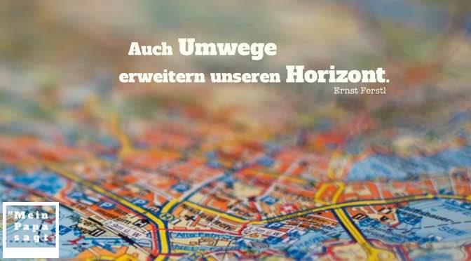 Auch Umwege erweitern unseren Horizont – Ernst Ferstl