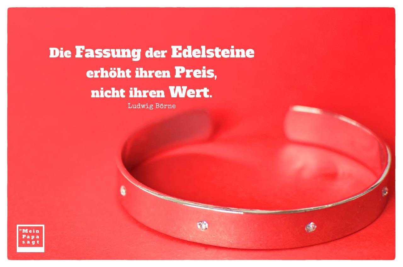 Ring mit Diamanten und Börne Zitate mit Bild: Die Fassung der Edelsteine erhöht ihren Preis, nicht ihren Wert. Ludwig Börne