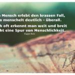 Fels vor Bäumen mit Roth Zitate mit Bild: Ein Mensch erlebt den krassen Fall, es menschelt deutlich - überall. Doch oft erkennt man weit und breit nicht eine Spur von Menschlichkeit. Eugen Roth