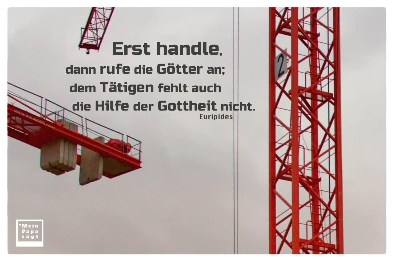 Baukräne mit Euripides Zitate mit Bild: Erst handle, dann rufe die Götter an; dem Tätigen fehlt auch die Hilfe der Gottheit nicht. Euripides
