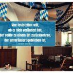 Bayerisches Wirtshaus mit Mandela Zitate mit Bild: Wer feststellen will, ob er sich verändert hat, der sollte zu einem Ort zurückkehren, der unverändert geblieben ist. Nelson Mandela