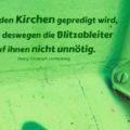 Dass in den Kirchen gepredigt wird, macht deswegen die Blitzableiter auf ihnen nicht unnötig - Georg Christoph Lichtenberg
