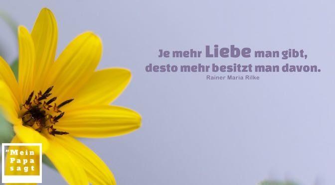 Je mehr Liebe man gibt, desto mehr besitzt man davon – Rainer Maria Rilke