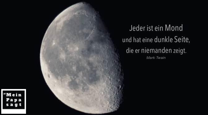 Jeder ist ein Mond und hat eine dunkle Seite, die er niemanden zeigt – Mark Twain