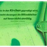 Blitzableiter mit Lichtenberg Zitate mit Bild: Dass in den Kirchen gepredigt wird, macht deswegen die Blitzableiter auf ihnen nicht unnötig. Georg Christoph Lichtenberg