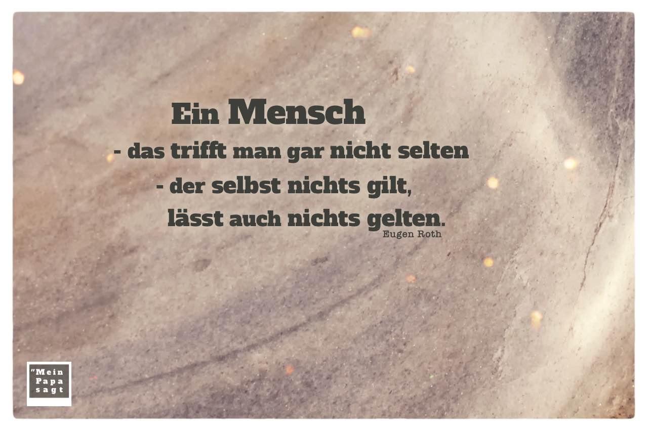 Felsen mit Roth Zitate mit Bild: Ein Mensch - das trifft man gar nicht selten - der selbst nichts gilt, lässt auch nichts gelten. Eugen Roth