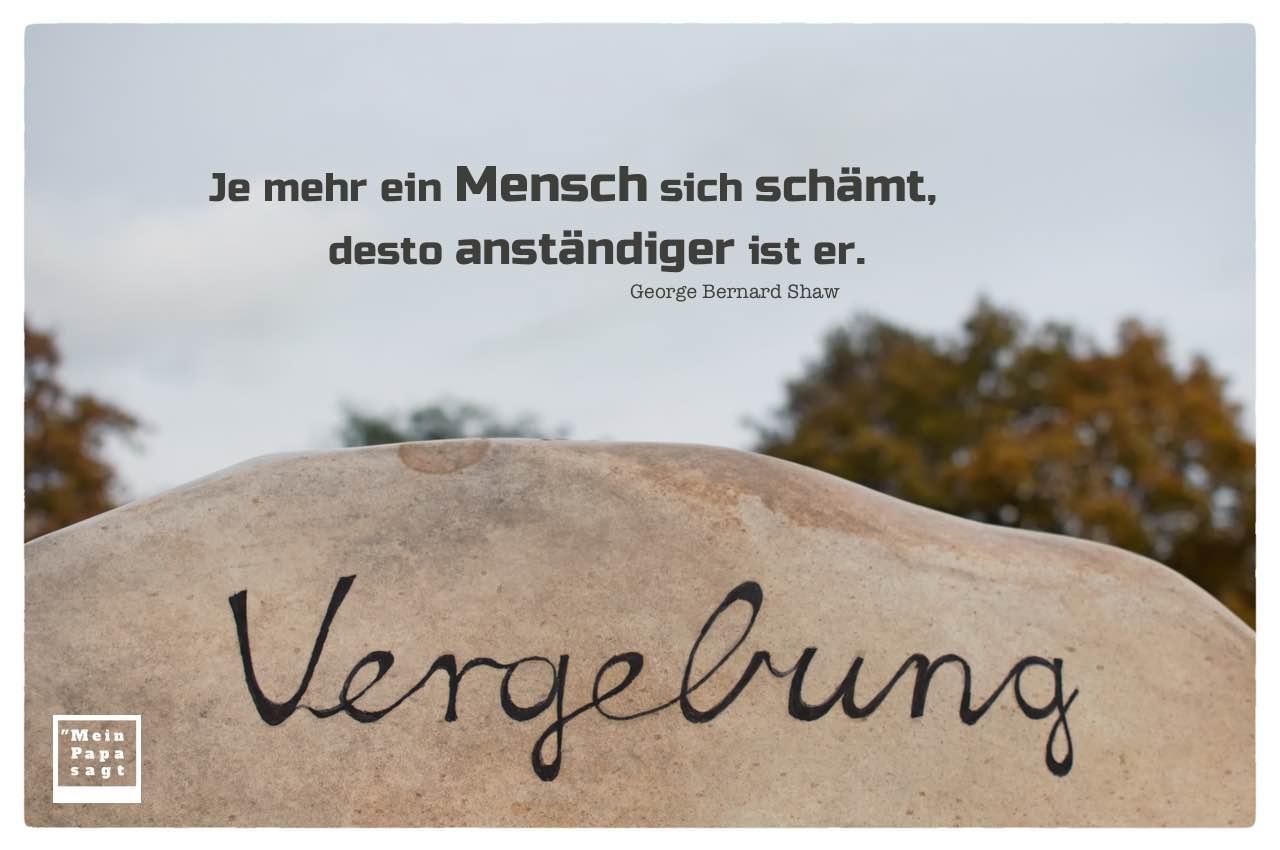 """Felsen mit Aufschrift """"Vergebung"""" und Shaw Zitate mit Bild: Je mehr ein Mensch sich schämt, desto anständiger ist er. George Bernard Shaw"""