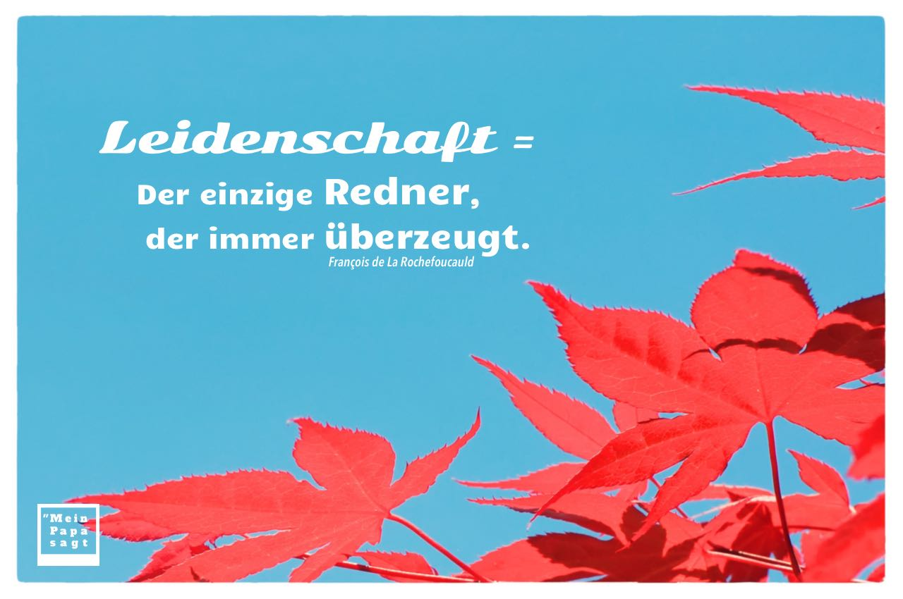 Ahorn Blätter mit Rochefoucauld Zitate mit Bild: Leidenschaft = Der einzige Redner, der immer überzeugt. François de La Rochefoucauld