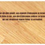 Holzbrett unscharf mit Bismarck Zitate mit Bild: Nur ein Idiot glaubt, aus eigenen Erfahrungen zu lernen. Ich ziehe es vor, aus den Erfahrungen anderer zu lernen, um von vornherein eigene Fehler zu vermeiden. Otto von Bismarck