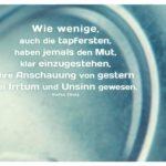 Deckel Blechdose mit Zweig Zitate mit Bild: Wie wenige, auch die tapfersten, haben jemals den Mut, klar einzugestehen, ihre Anschauung von gestern sei Irrtum und Unsinn gewesen. Stefan Zweig