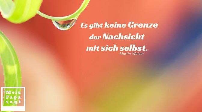Es gibt keine Grenze der Nachsicht mit sich selbst – Martin Walser