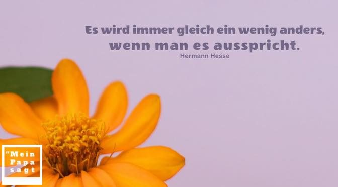 Es wird immer gleich ein wenig anders, wenn man es ausspricht – Hermann Hesse