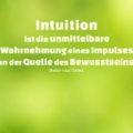 Intuition ist die unmittelbare Wahrnehmung eines Impulses an der Quelle des Bewusstseins - René van Osten