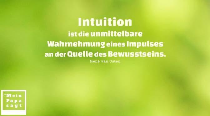 Intuition ist die unmittelbare Wahrnehmung eines Impulses an der Quelle des Bewusstseins – René van Osten