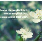 Zwei Blüten mit Rochefoucauld Zitate mit Bild: Man ist nie so glücklich, noch so unglücklich, wie man es sich einbildet. François de La Rochefoucauld