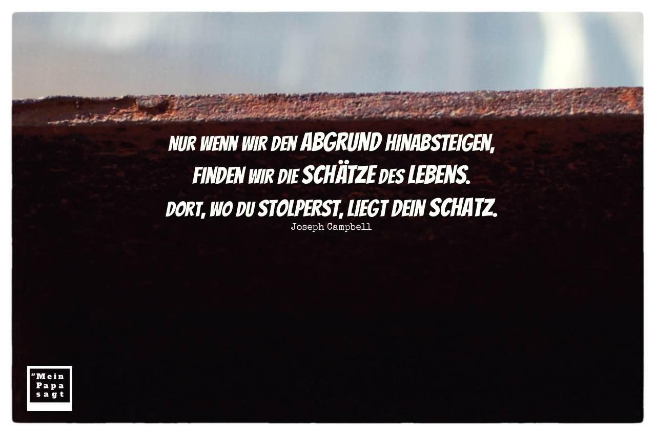 Dunkler Eingang mit Campbell Zitate mit Bild: Nur wenn wir den Abgrund hinabsteigen, finden wir die Schätze des Lebens. Dort, wo du stolperst, liegt dein Schatz. Joseph Campbell