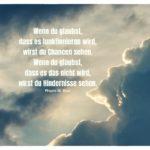 Unwetter Wolken mit Dyer Zitate mit Bild: Wenn du glaubst, dass es funktionieren wird, wirst du Chancen sehen. Wenn du glaubst, dass es das nicht wird, wirst du Hindernisse sehen. Wayne W. Dyer