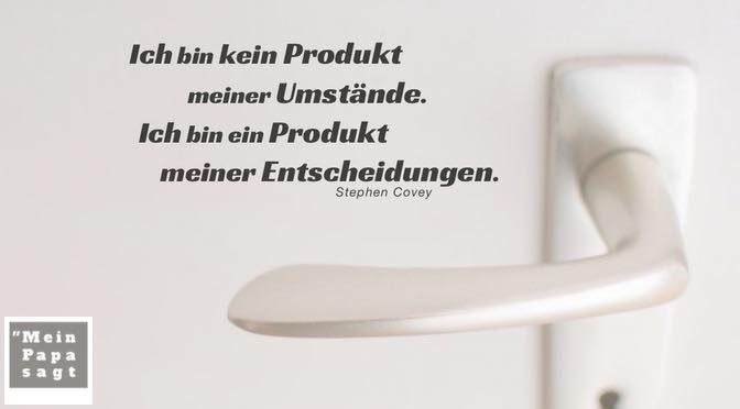 Beitragsbild - Ich bin kein Produkt meiner Umstände. Ich bin ein Produkt meiner Entscheidungen