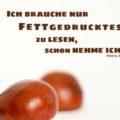 Ich brauche nur Fettgedrucktes zu lesen, schon nehme ich zu - Heinz Erhardt