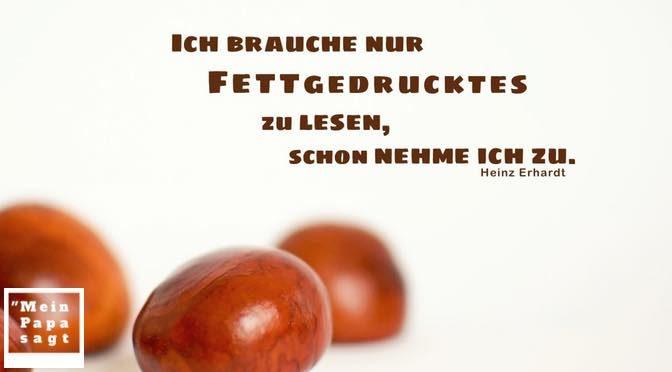 Ich brauche nur Fettgedrucktes zu lesen, schon nehme ich zu – Heinz Erhardt