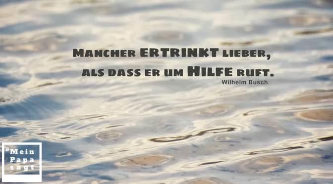 Mancher ertrinkt lieber, als dass er um Hilfe ruft – Wilhelm Busch