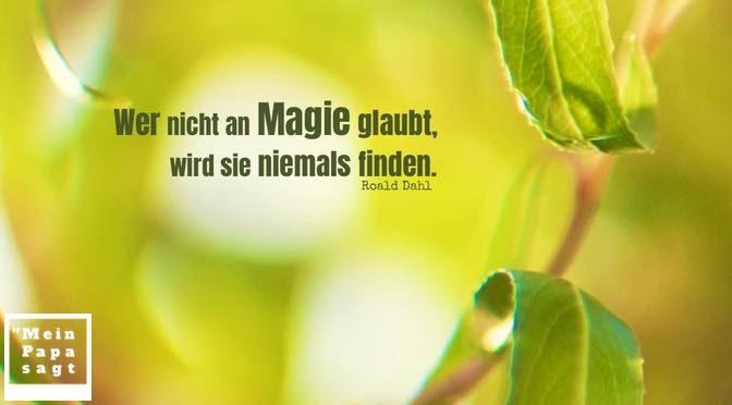 Wer nicht an Magie glaubt, wird sie niemals finden – Roald Dahl