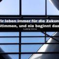 Wir leben immer für die Zukunft: Ewiges Stimmen, und nie beginnt das Konzert - Ludwig Börne